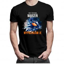 Nie ścigam marzeń - wyprzedzam je- męska koszulka z nadrukiem