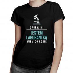 Zaufaj mi, jestem laborantką, wiem co robię - damska koszulka z nadrukiem
