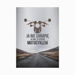 Ja nie chrapię, ja śnię, że jestem motocyklem - plakat
