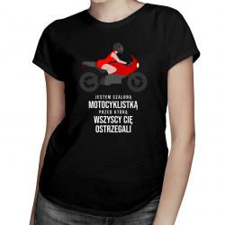 Jestem szaloną motocyklistką, przed którą wszyscy cię ostrzegali - damska koszulka z nadrukiem