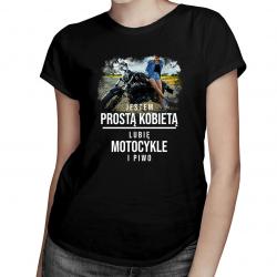 Jestem prostą kobietą - lubię motocykle i piwo - damska koszulka z nadrukiem