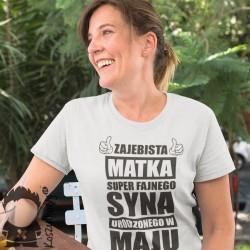 Zajebista matka super fajnego syna urodzonego w maju - damska koszulka z nadrukiem