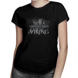Never undestimate a viking - damska koszulka z nadrukiem