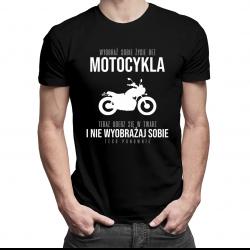 Wyobraź sobie życie bez motocykla- męska koszulka z nadrukiem