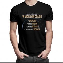 Rzeczy, które robię w wolnym czasie - wędkuję - męska koszulka z nadrukiem