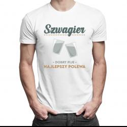 Szwagier - dobry pije, najlepszy polewa - męska koszulka z nadrukiem