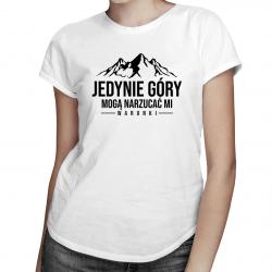 Jedynie góry mogą narzucać mi warunki - damska koszulka z nadrukiem