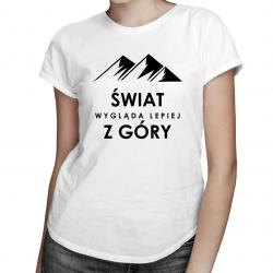 Świat wygląda lepiej z góry - damska koszulka z nadrukiem