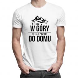 Wyjazd w góry, to jak powrót do domu - męska koszulka z nadrukiem