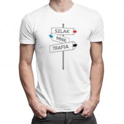 Szlak mnie trafia - męska koszulka z nadrukiem