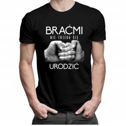 Braćmi nie trzeba się urodzić - męska koszulka z nadrukiem