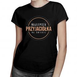 Najlepsza przyjaciółka na świecie - damska koszulka z nadrukiem
