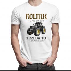 Rolnik to nie wybór, trzeba to mieć we krwi - męska koszulka z nadrukiem