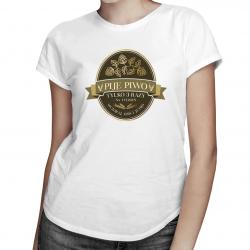 Piję piwo tylko trzy razy na tydzień - damska koszulka z nadrukiem