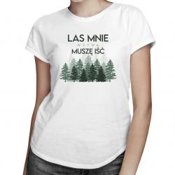 Las mnie wzywa, muszę iść - damska koszulka z nadrukiem
