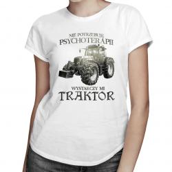 Nie potrzebuję psychoterapii, wystarczy mi traktor - damska koszulka z nadrukiem