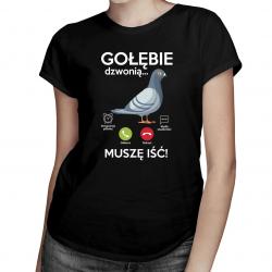 Gołębie dzwonią, muszę iść - damska koszulka z nadrukiem