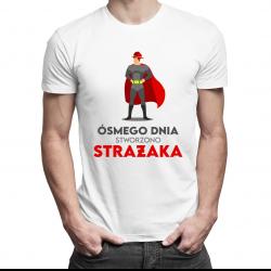 Ósmego dnia stworzono strażaka - męska koszulka z nadrukiem