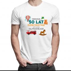 Pierwsze 50 lat dzieciństwa jest zawsze najtrudniejsze - męska koszulka z nadrukiem
