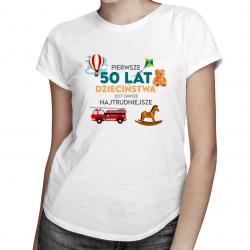 Pierwsze 50 lat dzieciństwa jest zawsze najtrudniejsze - damska koszulka z nadrukiem