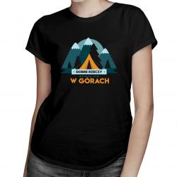 Dobre rzeczy dzieją się w górach - damska koszulka z nadrukiem